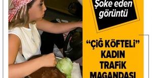 """İstanbul trafiğinde çiğ köfteli""""..."""