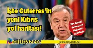 İşte Guterres'in Kıbrıs yol haritası!
