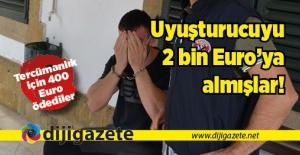 Uyuşturucuyu 2 bin Euro'ya almışlar